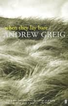 When They Lay Bare ebook by Andrew Greig