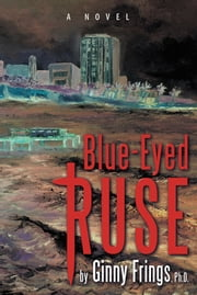 Blue-Eyed Ruse ebook by Ginny Frings,Ph.D.