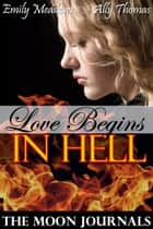 Love Begins in Hell (The Moon Journals: Part 1) ebook by Emily Meadows