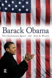 Barack Obama - This Improbable Quest ebook by John K. Wilson