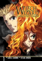 Witch & Wizard: The Manga, Vol. 1 eBook by James Patterson, Gabrielle Charbonnet, Svetlana Chmakova