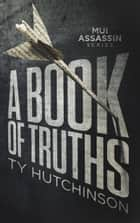 A Book of Truths eBook by Ty Hutchinson
