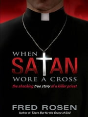 When Satan Wore A Cross ebook by Fred Rosen