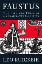Faustus - The Life and Times of a Renaissance Legend ebook by Leo Ruickbie