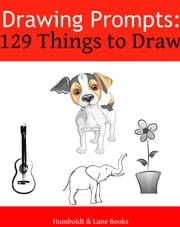 Drawing Prompts: 129 Things to Draw! ebook by Humbolt Lane