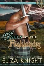 Taken by the Highlander - The Conquered Bride Series, #5 ebook by Eliza Knight