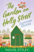 The Garden on Holly Street Part Three - Summer Shoots ebook by Megan Attley