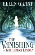 The Vanishing of Katharina Linden ebook by Helen Grant