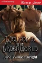 Welcome to the Underworld ebook by Jane Wallace-Knight