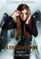 Termination - Book 9 - The Conclusion - Trapped in the Hollow Earth Novelette Series, #9 ebook by Chrissy Peebles