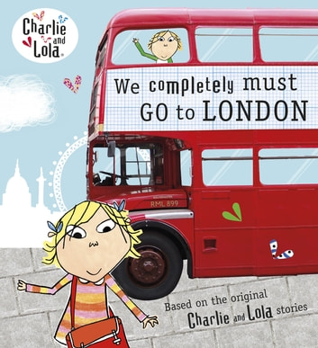 Charlie and Lola: We Completely Must Go to London ebook by Penguin Random House Children's UK