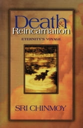 Death and Reincarnation - Eternity's Voyage ebook by Sri Chinmoy