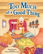 Too Much of a Good Thing ebook by Mira Wasserman, Christine Mannone Carolan