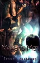 Megan's Men - Fated Mates of Mesta Series, Book One ebook by Tessie Bradford