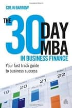 The 30 Day MBA in Business Finance ebook by Colin Barrow