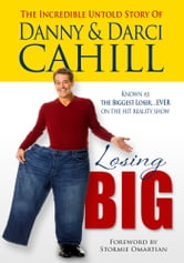 Losing Big - The Incredible Untold Story of Danny and Darci Cahill ebook by Cahill, Danny,Cahill, Darci