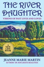 The River Daughter:Visions of Past Lives and Loves ebook by Martin,Jeanne Marie