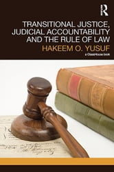 Transitional Justice, Judicial Accountability and the Rule of Law ebook by Hakeem O. Yusuf
