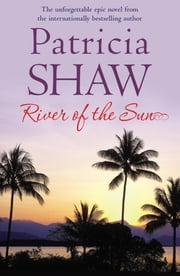 River of the Sun - An unforgettable Australian saga of love, betrayal and belonging ebook by Patricia Shaw