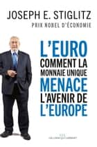 L'Euro : comment la monnaie unique menace l'avenir de l'Europe eBook by Joseph E. Stiglitz, Françoise Chemla, Paul Chemla