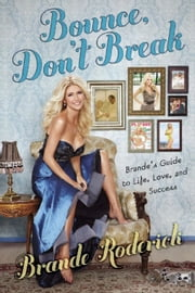 Bounce, Don't Break - Brande's Guide to Life, Love, and Success ebook by Brande Roderick,Liz Topp