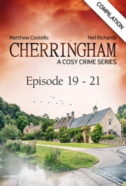 Cherringham - Episode 19 - 21 - A Cosy Crime Series Compilation ebook by Matthew Costello, Neil Richards