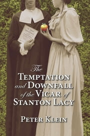 The Temptation and Downfall of the Vicar of Stanton Lacy ebook by Peter Klein