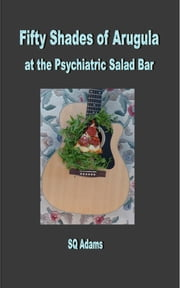 Fifty Shades of Arugula at the Psychiatric Salad Bar ebook by Samuel Adams