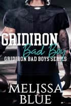 Gridiron Bad Boy - Gridiron Bad Boys, #1 ebook by Melissa Blue