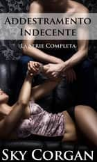 Addestramento Indecente - La Serie Completa eBook by Sky Corgan