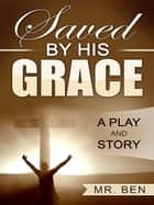Saved by His Grace ebook by Mr. Ben