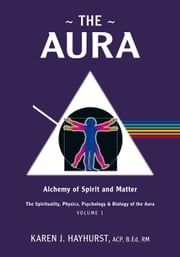 The Aura: Alchemy of Spirit and Matter ebook by Hayhurst, Karen J.