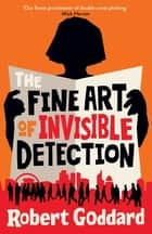 The Fine Art of Invisible Detection - The thrilling BBC Between the Covers Book Club pick ebook by Robert Goddard