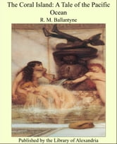 The Coral Island: A Tale of the Pacific Ocean ebook by R. M. Ballantyne