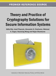 Theory and Practice of Cryptography Solutions for Secure Information Systems ebook by