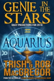 Genie in the Stars - Aquarius ebook by Trish MacGregor,Rob MacGregor