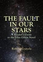 The Fault in Our Stars: A Reader's Guide to the John Green Novel ebook by Robert Crayola