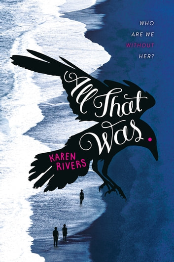 All That Was - A Novel ebook by Karen Rivers