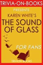 The Sound of Glass: A Novel By Karen White (Trivia-On-Books) ebook by Trivion Books