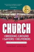 Church: The Breeding Ground For Saviors And Deliverers ebook by Sunday Adelaja