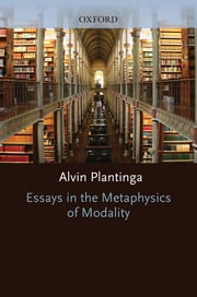 Essays in the Metaphysics of Modality ebook by Alvin Plantinga,Matthew Davidson