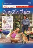 The Secret Seduction ebook by Cathy Gillen Thacker