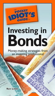 The Pocket Idiot's Guide to Investing in Bonds ebook by Ken Little