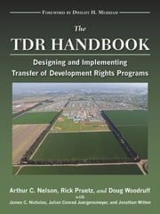 The TDR Handbook - Designing and Implementing Transfer of Development Rights Programs ebook by Arthur C. Nelson,Rick Pruetz,Doug Woodruff