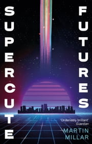 Supercute Futures ebook by Martin Millar