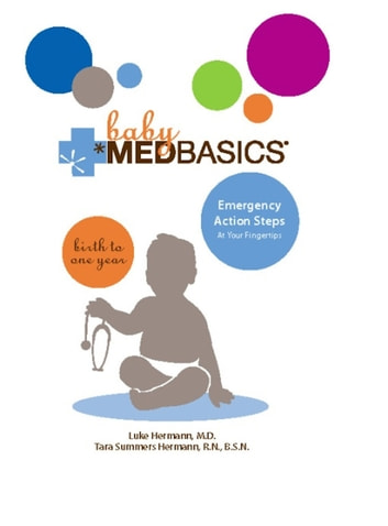 Baby Medbasics - Lifesaving Action Steps at Your Fingertips: Birth to One Year ebook by Luke Hermann,Tara Summers Hermann