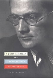 A Quiet American - The Secret War of Varian Fry ebook by Andy Marino