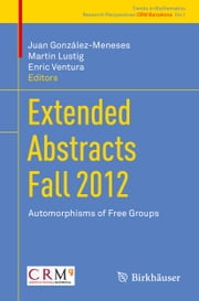 Extended Abstracts Fall 2012 - Automorphisms of Free Groups ebook by Juan Gonzalez-Meneses,Martin Lustig,Enric Ventura