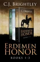 Erdemen Honor: Books 1 - 3 ebook by C. J. Brightley