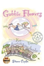 Gabbie Flowers - And the Key to the Universe ebook by Dianne Caplin